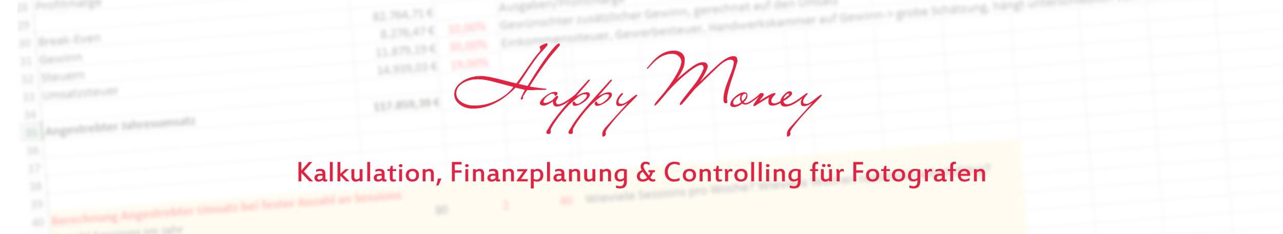 HappyMoney: Preiskalkulation für Fotografen, Umsatzplanung, Controlling und Finanzen für die Selbständigkeit